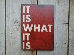 It is what it is sign made from reclaimed plywood  7 x 10. $15.00, via Etsy.