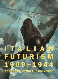 Italian Futurism 1909-1944 : reconstructing the universe / edited by Vivien Greene.