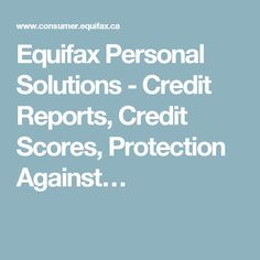 Equifax Personal Solutions - Credit Reports, Credit Scores, Protection Against…