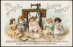 """The  """"Singer"""" Dorcas Society. Singer family sewing machines are so simple and light running that even the youngest children can easily learn how to sew on them."""