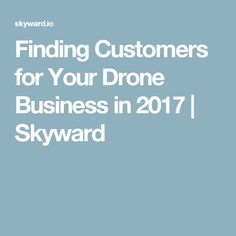 Finding Customers for Your Drone Business in 2017 | Skyward