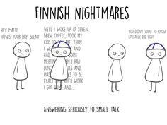Finnish Nightmares: Answering seriously to small talk! By Karoliina Korhonen Finnish Memes, Finland Culture, Learn Finnish, Finnish Words, Small Talk, My Roots, Good Heart, Cheer Up, Just Smile
