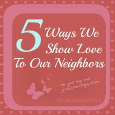 The Good Long Road: Neighborly Acts of Kindness: 5 Ways We Show Love to Our Neighbors