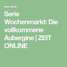 Serie Wochenmarkt: Die vollkommene Aubergine |ZEIT ONLINE