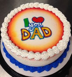 I love you Dad. Father's Day DQ ice cream cake.