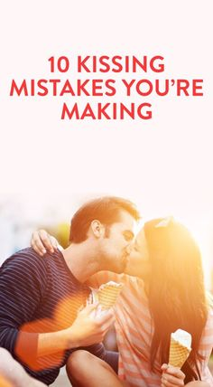 10 kissing mistakes you're making
