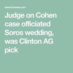 Judge on Cohen case officiated Soros wedding, was Clinton AG pick
