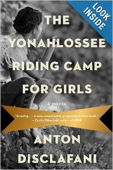 People tell me it's worth reading... The Yonahlossee Riding Camp for Girls: A Novel: Anton DiSclafani