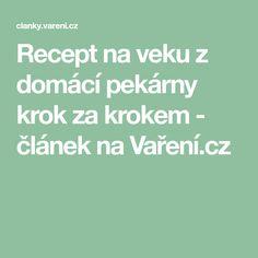 Recept na veku z domácí pekárny krok za krokem - článek na Vaření.cz