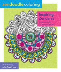 Zendoodle Coloring: Inspiring Zendalas: Mystical Circles to Color and Display by Julia Snegireva 1250086477 9781250086471
