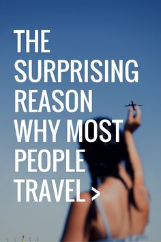 You Won't Believe Why Most People Travel - SmarterTravel