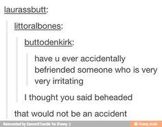 I thought it said beheaded too. I should be slightly concerned with myself.