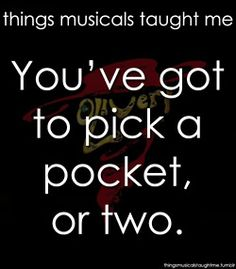 things musicals taught me  Love Oliver!!!