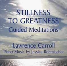 Just created piano music for this new CD of beautiful, inspiring Guided Meditations by my husband Lawrence Carroll!