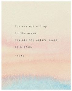 Self Love Quote Discover Rumi quote print you are not a drop in the ocean you are the entire ocean in a drop Rumi poetry art watercolor quote gifts for her Motivacional Quotes, Gift Quotes, Words Quotes, Poetry Quotes, Funny Quotes, Magic Quotes, Quotes On Art, Rip Dad Quotes, Quotes In Books