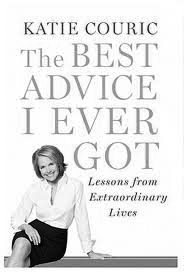 The Best Advice I Ever Got by Katie Couric, New York Women in Communications Matrix Award winner, 1999 Broadcasting