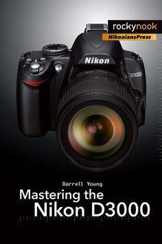 Mastering the Nikon D3000 by Darrell Young. Learn more about this book at www.PhotographyWriter.com/NikonBooks.asp