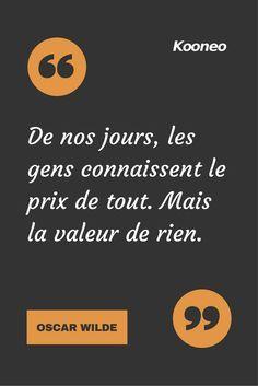 [CITATIONS] De nos jours, les gens connaissent le prix de tout. Mais la valeur de rien. OSCAR WILDE #Ecommerce #Kooneo #Oscarwilde : www.kooneo.com Words Quotes, Wise Words, Quotes Francais, Motivational Quotes, Inspirational Quotes, Oscar Wilde, Quote Citation, French Quotes, Positive Attitude