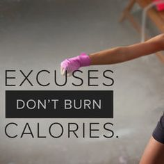 """Excuses don't burn calories!"" via @POPSUGAR Don't let those tired excuses get between you and a good workout."