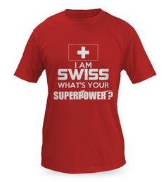 I am Swiss - what's your superpower ? Superpower, Art Ideas, Mens Tops, T Shirt, Fashion, Cool Tees, Supreme T Shirt, Moda, Tee