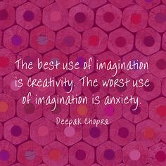 The best use of imagination is creativity. The worst use of imagination is anxiety. — Deepak Chopra hahah too bad I let my imagination scare me anyway! Angst Quotes, Now Quotes, Words Quotes, Great Quotes, Motivational Quotes, Life Quotes, Inspirational Quotes, Sayings, Quotes Images