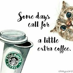 Some days call for a little extra coffee. #quotes #life #love #cappuccino #coffee #lifehack #motivational #inspirational #deep #caffeine #Starbucks