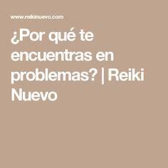 ¿Por qué te encuentras en problemas? | Reiki Nuevo