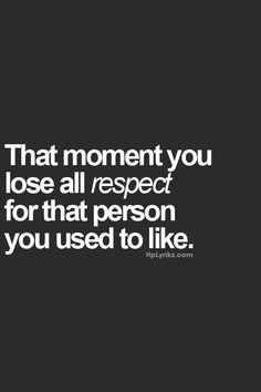 Never had respect for you in the first place, but you've confirmed my suspicions now!