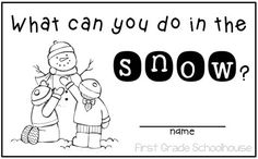 Fun in the Snow Activities  Hi everyone! It's snowing where many of you live. I have a fun winter snow booklet for your students to write about all the fun things they can do in the snow.  These are a few samples of the booklet pages. Click here for a free download.  Happy winter!  1-2 booklet First Grade Schoolhouse snow activities winter