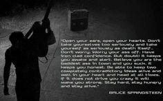 Words of wisdom from The Boss @springsteen , to leave you with...enjoy!