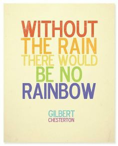 No rainbow without the rain