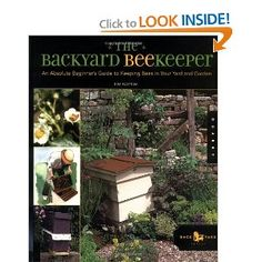 The Backyard Beekeeper: An Absolute Beginners Guide to Keeping Bees in Your Yard and Garden