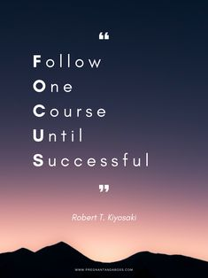 Focus and you will achieve your dreams. Quote from Robert Kiyosaki.