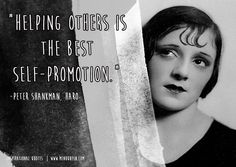 Helping others is  the best  self-promotion.