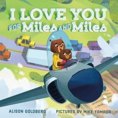 I Love You for Miles and Miles by Alison Goldberg-Such a sweet rhyming bedtime book filled with a mother's love. Kids who love vehicles will want this read over and over to them.