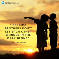 """ Because brothers don't let each other wander in the dark alone."" – Jolene Perry"