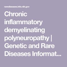 A collection of disease information resources and questions answered by our Genetic and Rare Diseases Information Specialists for Chronic inflammatory demyelinating polyneuropathy Demyelinating Disease, Rare Disease, Autoimmune Disease, Peripheral Nerve, Peripheral Neuropathy, Chronic Inflammatory Demyelinating Polyneuropathy, Cidp, Guillain Barre Syndrome, Rare Disorders