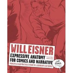 Expressive Anatomy for Comics and Narrative: Principles and Practices from the Legendary Cartoonist (Will Eisner Library)