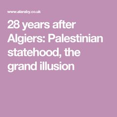 28 years after Algiers: Palestinian statehood, the grand illusion