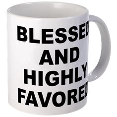 Small white mug with Blessed And Highly Favored theme. When it seems there is no hope or everyone has abandoned you, you can have confidence that because of your faith and trust in a higher power EVERYTHING will work out. Available in small or mega size for only $15.99. Go to the link to purchase the product and to see other options – http://www.cafepress.com/stbahf
