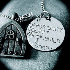 If opportunity doesn't knock build a door, motivational quotes, motivational image quotes, motivational picture quote, motivational image, m...