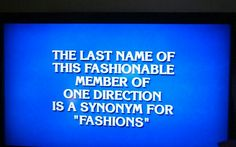 800 dollar Jeopardy question Us Directioners know the answer. Incase you didn't know the answer it is Styles.