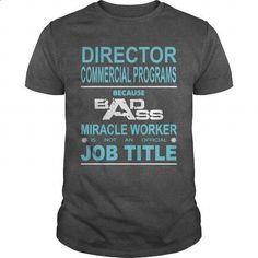Because Badass Miracle Worker Is Not An Official Job Title DIRECTOR OF COMMERCIAL PROGRAMS - #printed shirts #red sweatshirt. SIMILAR ITEMS => https://www.sunfrog.com/Jobs/Because-Badass-Miracle-Worker-Is-Not-An-Official-Job-Title-DIRECTOR-OF-COMMERCIAL-PROGRAMS-Dark-Grey-Guys.html?60505