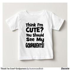 Shop Think I'm Cute? Godparents Baby T-Shirt created by kustomizedkids. Godparent Ideas, Godparent Gifts, Godmother Shirts, Creative Shirts, New Mums, Daughter Of God, New Baby Gifts, Customized Gifts, Aunt