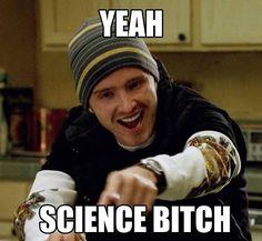 Yeah Science- Breaking Bad