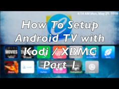 How To Setup Android TV With Kodi  Part 1