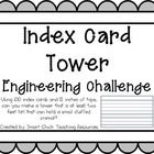 Engineering Challenge:  Using 100 index cards and 12 inches of tape, can you make a tower that is at least two feet tall that can hold a small stuf...