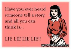 have-you-heard-someone-tell-story-all-can-think-lie-lie-ecard