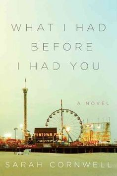 What I Had Before I Had You by Sarah Cornwell - Returning home to Ocean Vista on the Jersey Shore with her teenage daughter and her nine-year-old son Daniel, who has bipolar disorder, Olivia must finally embrace the birthright inherited from her mother, Myla, a beautiful and erratic psychic, when Daniel disappears.