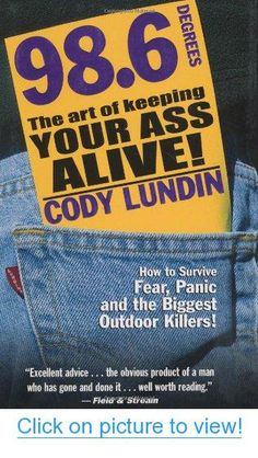 98.6 Degrees: The Art of Keeping Your Ass Alive #Degrees: #Art #Keeping #Ass #Alive